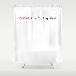 Failed the Turing Test Shower Curtain
