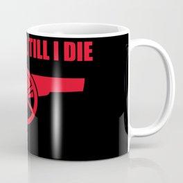 Arsenal Till I Die Coffee Mug