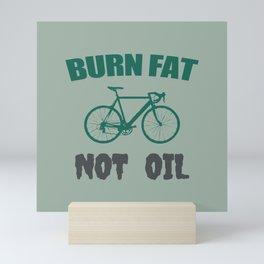 Burn fat not oil Mini Art Print