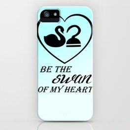 Be the swan of my heart iPhone Case