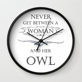 Never get between a woman and her owl Wall Clock