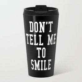 Don't Tell Me To Smile (Black & White) Travel Mug