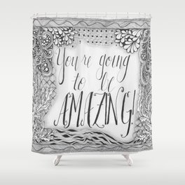 You're Going to Be Amazing! Shower Curtain