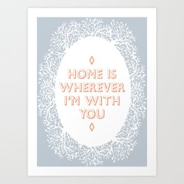 Home is Wherever I'm With You 2 Art Print