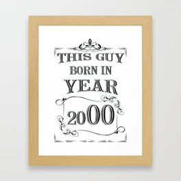 THIS GUY BORN IN YEAR 2000 Framed Art Print