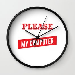 I'm Easy to Please as Long as I Have My Computer T-shirt Wall Clock