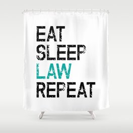 Eat Sleep Law Repeat Lawyer Judge Jurist Shower Curtain