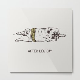AFTER LEG DAY Metal Print