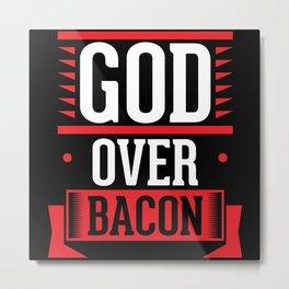 God Over Bacon Metal Print