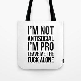 I'm Not Antisocial I'm Pro Leave Me The Fuck Alone Tote Bag