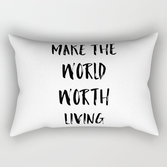 Make the world worth living Rectangular Pillow
