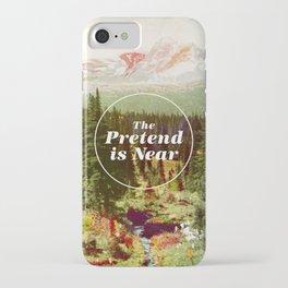 The Pretend Is Near. iPhone Case