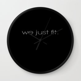 We Just Fit. Wall Clock