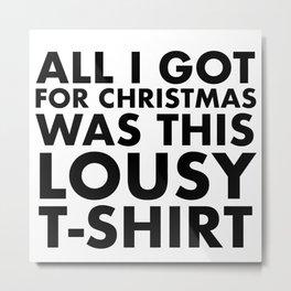 All I got for christmas was this lousy t-shirt Metal Print