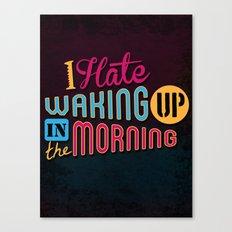 I Hate Waking Up ! Canvas Print