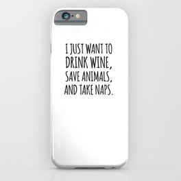 I Just Want To Drink Wine Save animals and Take Naps iPhone Case
