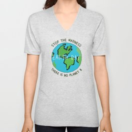 Earth Day - Stop the Madness - There is No Planet B Mother Gift Design Unisex V-Neck