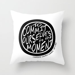 To Commit Ourselves to the Moment - Canadian Improv Games Throw Pillow