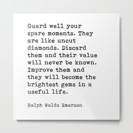 Guard Well Your Spare Moments, Ralph Waldo Emerson Quote Metal Print