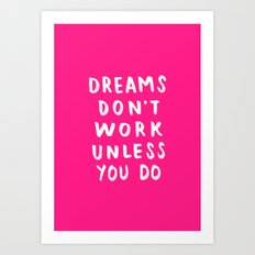 Dreams Don't Work Unless You Do - Pink & White Typography 02 Art Print