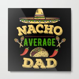 Nacho Average Dad Metal Print