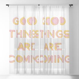 Good Things Are Coming Sheer Curtain