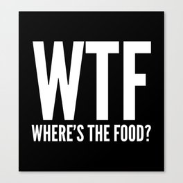 WTF Where's The Food (Black & White) Canvas Print