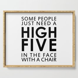 SOME PEOPLE JUST NEED A HIGH FIVE IN THE FACE WITH A CHAIR Serving Tray