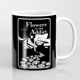 Flowers In The Addict MUG Coffee Mug