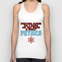 physics Tank Tops featuring Everything happens for a reason and that reason is usually physics by rita rose