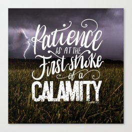 Patience is at the first stroke of a calamity Canvas Print