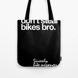 Don't Steal Bikes Bro. Sincerely, Bike Messenger  Tote Bag