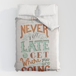 Never Too Late to Get Where You're Going Comforters