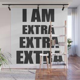 I am EXTRA EXTRA EXTRA Wall Mural