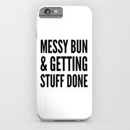 Messy Bun & Getting Stuff Done iPhone Case