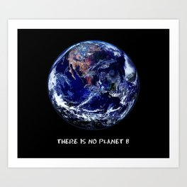 Earth Day 2018  - There Is No Planet B Art Print
