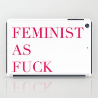 feminism iPad Cases featuring Feminism as Fuck by flightlesscas