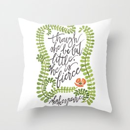 Though She Be But Little... Throw Pillow