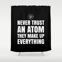physics Shower Curtains featuring NEVER TRUST AN ATOM THEY MAKE UP EVERYTHING (Black & White) by CreativeAngel