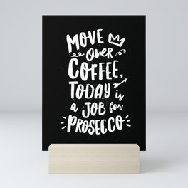 Move Over Coffee Today is a Job For Prosecco black and white kitchen wall poster home decor Mini Art Print
