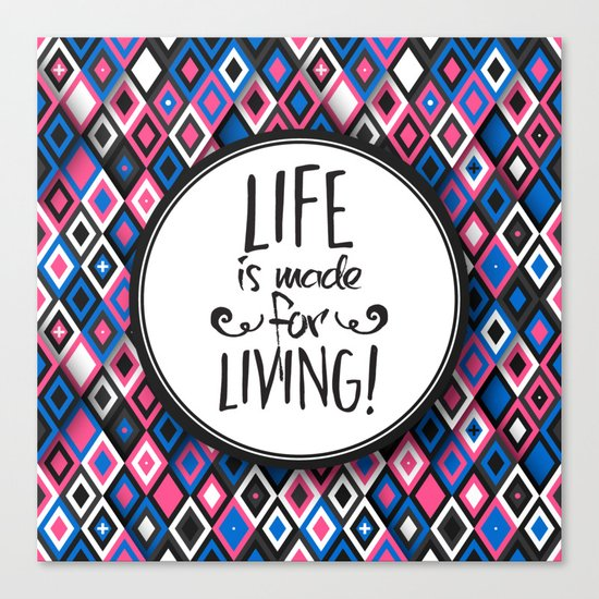 Life Is Made For Living Canvas Print