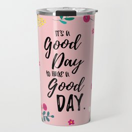 "Flowers in Pink Rose, Floral Design and Quote ""It's a Good Day…"" Travel Mug"