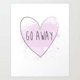 Go Away  Art Print