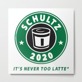 SCHULTZ 2020  It`s Never Too Latte ® Metal Print