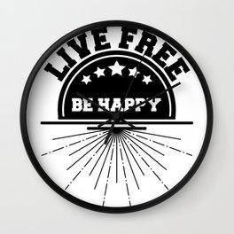Live free be happy Wall Clock