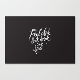 feel alive don't drink and drive Canvas Print