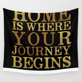 Home Is Where Your Journey Begins Wall Tapestry