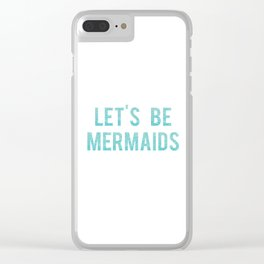 LET'S BE MERMAID, Girls Room Decor,Fashion Print,Fashionista,Modern Art,Girly Print,Mermaid Art,Quot Clear iPhone Case