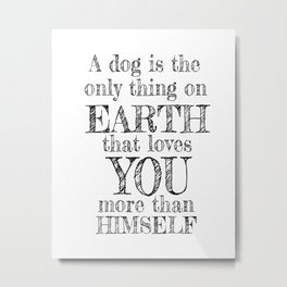 Dog Owner Lover Plaque Sign - A Dog Is The Only Thing On Earth ThatLoves you More Metal Print