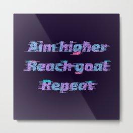 Aim Higher, Reach Goal, Repeat Metal Print